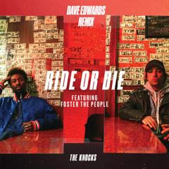 Ride Or Die (Dave Edwards Remix) - The Knocks
