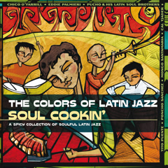 The Colors Of Latin Jazz: Soul Cookin' - Various Artists