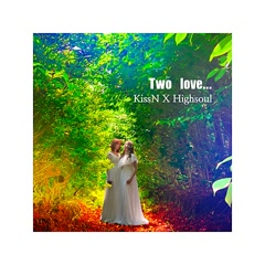 Two Love (Single) - KissN, HighSoul