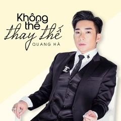 Không Thể Thay Thế (Single) - Quang Hà