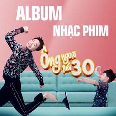 Ông Ngoại Tuổi 30 (OST) - Trịnh Thăng Bình, OnlyC, Han Sara