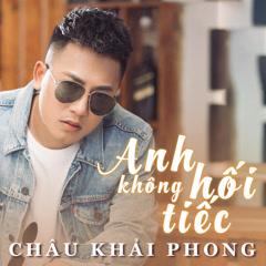 Anh Không Hối Tiếc (Single) - Châu Khải Phong