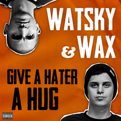 Give A Hater A Hug - Watsky,Wax