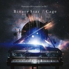 Binary Star / Cage - SawanoHiroyuki[nZk]