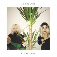 18 Dollars (Single) - Flora Cash