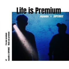 Life Is Premium (Single) - Superbee, myunDo