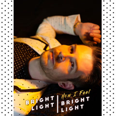 How I Feel (Single) - Bright Light Bright Light