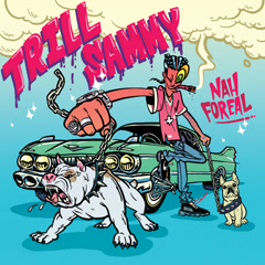Nah Foreal (Single) - Trill Sammy
