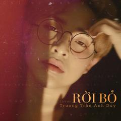 Rời bỏ (Cover) (Single) - Trương Trần Anh Duy