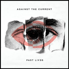 Past Lives - Against The Current