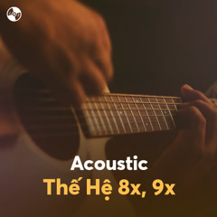 Acoustic Thế Hệ 8X, 9X - Various Artists