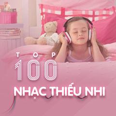 Top 100 Nhạc Thiếu Nhi Hay Nhất