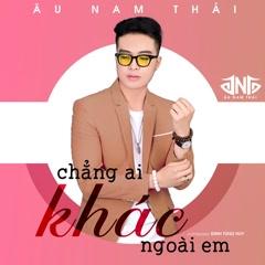 Chẳng Ai Khác Ngoài Em (Single) - Âu Nam Thái
