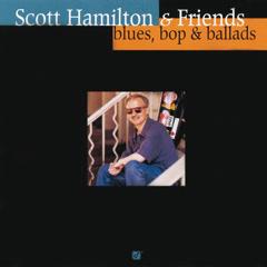 Blues Bop &  Ballads - Scott Hamilton,Greg Gisbert,Norman Simmons,Dennis Irwin,Chuck Riggs