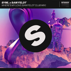 Where's My Love (Sam Feldt Club Mix) - SYML, Sam Feldt