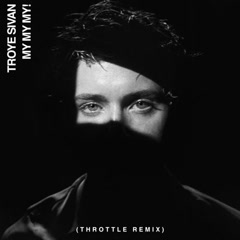 My My My! (Throttle Remix) - Troye Sivan