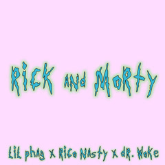 Rick And Morty (Single) - LIL PHAG, Rico Nasty, Dr. Woke