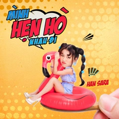 Mình Hẹn Hò Nhau Đi (Single) - Han Sara