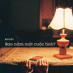 Bao Năm Một Cuộc Tình?  (EP) - Madihu