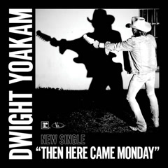 Then Here Came Monday (Single) - Dwight Yoakam