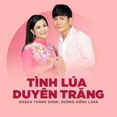 Bài hát Tình Lúa Duyên Trăng - Quách Thành Danh, Dương Hồng Loan