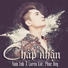 Chấp Nhận (Single) - Nam Anh, Loren Kid, Phúc Rey
