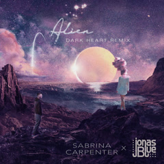 Alien (Dark Heart Remix) - Sabrina Carpenter, Jonas Blue