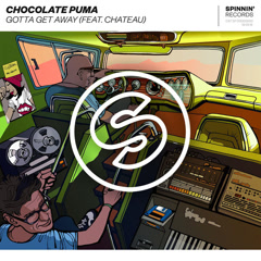 Gotta Get Away (Single) - Chocolate Puma