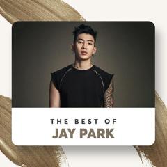 Những Bài Hát Hay Nhất Của Jay Park - Jay Park
