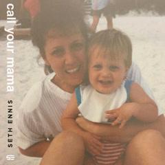 Call Your Mama (Single) - Seth Ennis