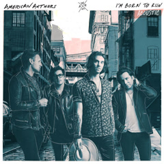 I'm Born To Run (Acoustic) - American Authors