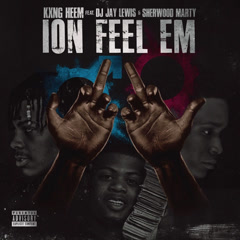Ion Feel 'Em (Single) - Kxng Heem