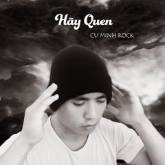 Hãy Quen (Single) - Cụ Minh Rock