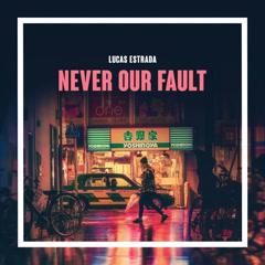 Never Our Fault (Single) - Lucas Estrada
