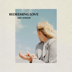 Redeeming Love - Reprise (Single) - Amy Stroup