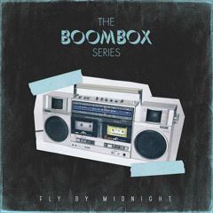The Boombox Series (Single) - Fly By Midnight