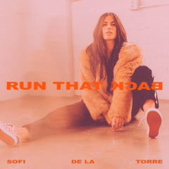 Run That Back (Single) - Sofi De La Torre
