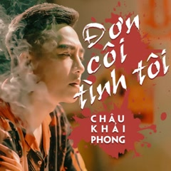 Đơn Côi Tình Tôi (Single) - Châu Khải Phong