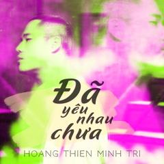 Đã Yêu Nhau Chưa (Single) - Hoàng Thiên Minh Trị