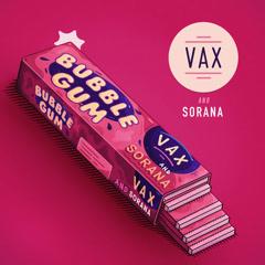 Bubble Gum (Single) - Vax, Sorana