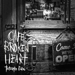 CAFE BROKEN HEART - Tetsuro Oda