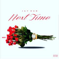 Next Time (Single) - Jay Dub
