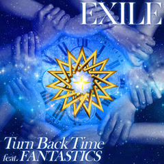 Turn Back Time feat. FANTASTICS - EXILE