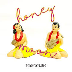 honeymoon - MONGOL800