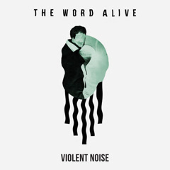 Violent Noise - The Word Alive