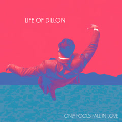 Only Fools Fall In Love (Single) - Life Of Dillon