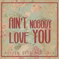 Ain't Nobody Love You (Single) - MGT, Nguyên., CM1X, $eth