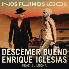 Nos Fuimos Lejos (Single) - Descemer Bueno, Enrique Iglesias