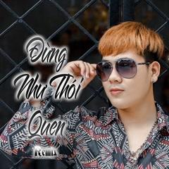 Đừng Như Thói Quen (Remix) (Single) - Liễu Gia Hưng