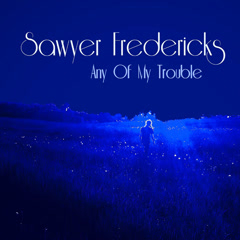 Any Of My Trouble (Single) - Sawyer Fredericks
